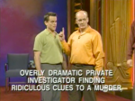 overly dramatic private investigator finding ridiculous clues to a murder