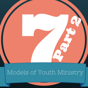 Models of Youth Ministry 2